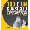 100 E UN CONSIGLIO PER LA FOTOGRAFIA DIGITALE IN BIANCO E NERO