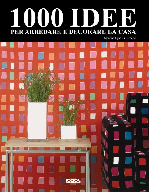 1000 idee per arredare e decorare la casa for Idee per arredare la casa