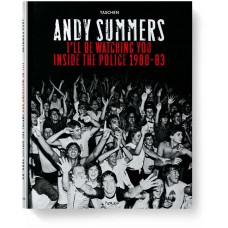 ANDY SUMMERS. I'LL BE WATCHING YOU. INSIDE THE POLICE 1980–1983 - limited edition