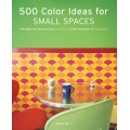 500 COLOR IDEAS FOR SMALL SPACES