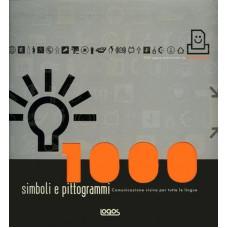 1000 SIMBOLI E PITTOGRAMMI. COMUNICAZIONE VISIVA PER TUTTE LE LINGUE