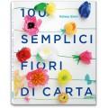 100 SEMPLICI FIORI DI CARTA