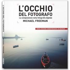 L'OCCHIO DEL FOTOGRAFO. LA COMPOSIZIONE NELLA FOTOGRAFIA DIGITALE - new edition