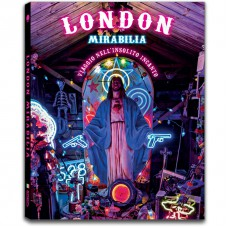 LONDON MIRABILIA. VIAGGIO NELL'INSOLITO INCANTO