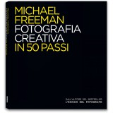 MICHAEL FREEMAN. FOTOGRAFIA CREATIVA IN 50 PASSI